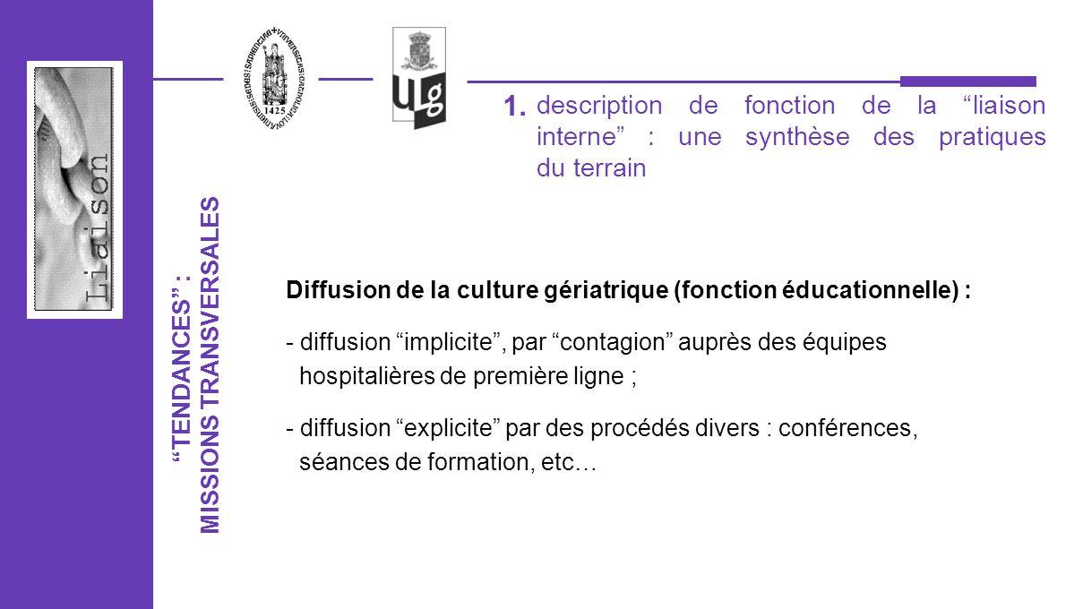 1. Diffusion de la culture gériatrique (fonction éducationnelle) : - diffusion implicite, par contagion auprès des équipes hospitalières de première l