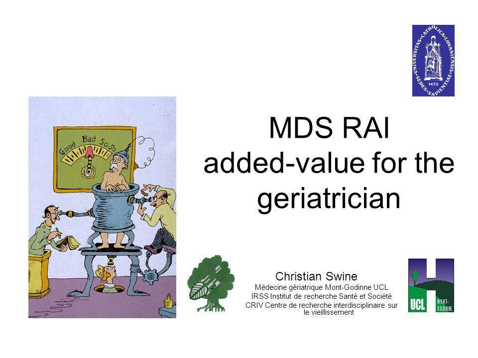 MDS RAI added-value for the geriatrician Christian Swine Médecine gériatrique Mont-Godinne UCL IRSS Institut de recherche Santé et Société CRIV Centre