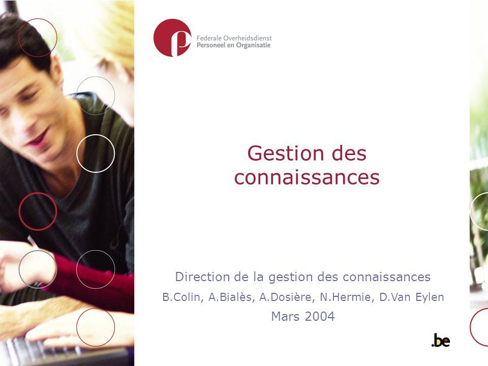 Gestion des connaissances Direction de la gestion des connaissances B.Colin, A.Bialès, A.Dosière, N.Hermie, D.Van Eylen Mars 2004