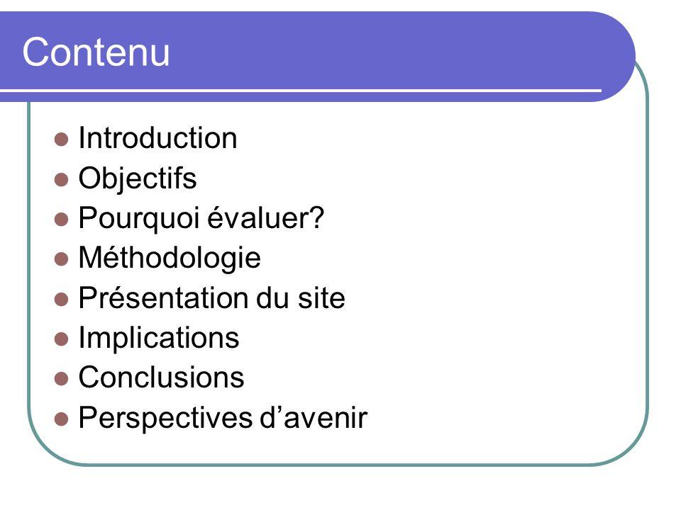 Contenu Introduction Objectifs Pourquoi évaluer? Méthodologie Présentation du site Implications Conclusions Perspectives davenir