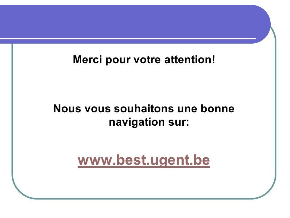 Merci pour votre attention! Nous vous souhaitons une bonne navigation sur: www.best.ugent.be