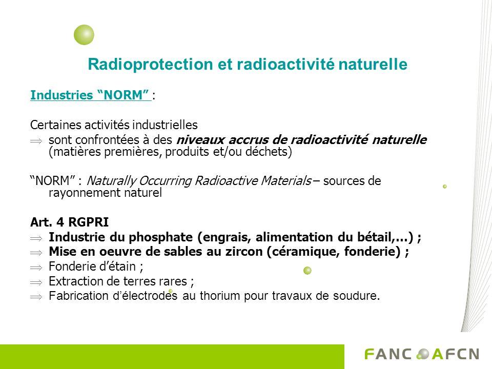 Radioprotection et radioactivité naturelle Industries NORM : Certaines activités industrielles sont confrontées à des niveaux accrus de radioactivité