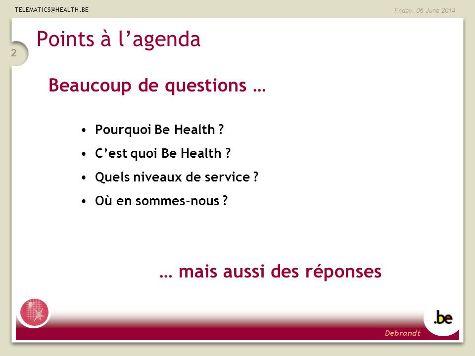TELEMATICS@HEALTH.BE Friday, 06 June 2014 3 Pourquoi Be Health .