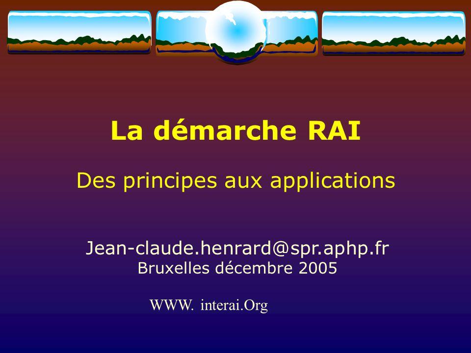 La démarche RAI Des principes aux applications Jean-claude.henrard@spr.aphp.fr Bruxelles décembre 2005 WWW. interai.Org