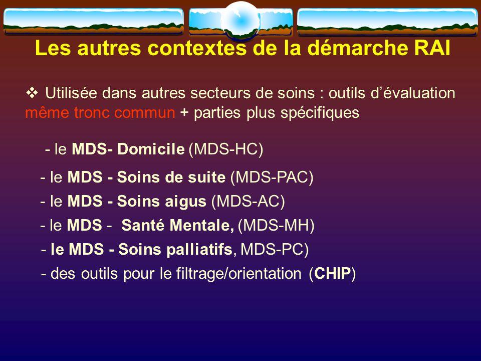 Utilisée dans autres secteurs de soins : outils dévaluation même tronc commun + parties plus spécifiques - le MDS- Domicile (MDS-HC) - le MDS - Soins