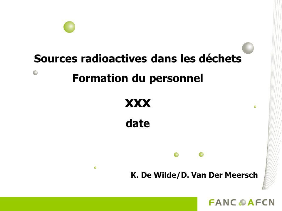Sources radioactives dans les déchets Formation du personnel xxx date K.