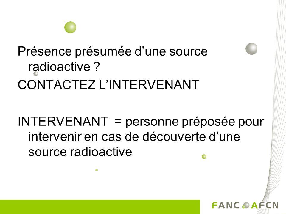 Objectifs : Assurer la radioprotection Uniformiser les pratiques Procédure à suivre par les exploitants en cas de découverte (présomption) dune source
