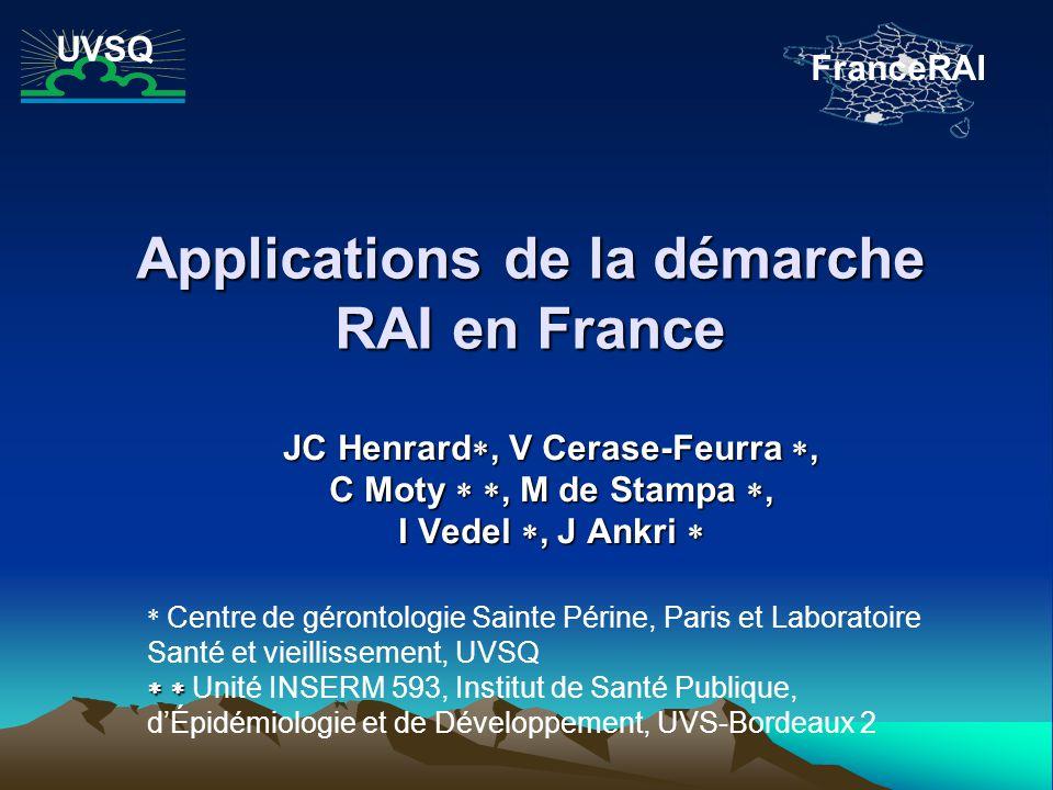 Applications de la démarche RAI en France JC Henrard, V Cerase-Feurra, C Moty, M de Stampa, I Vedel, J Ankri I Vedel, J Ankri * Centre de gérontologie