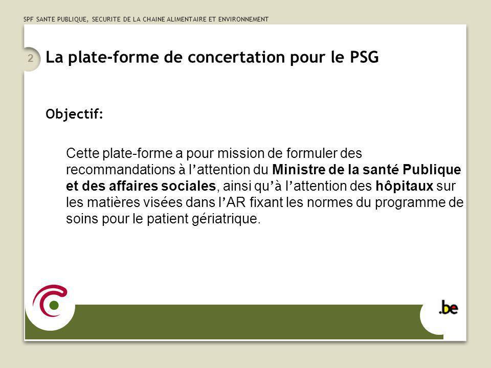 2 La plate-forme de concertation pour le PSG Objectif: Cette plate-forme a pour mission de formuler des recommandations à l attention du Ministre de l