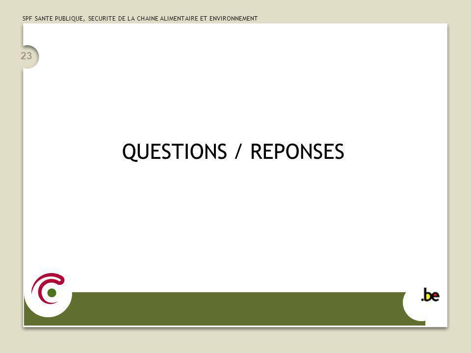 SPF SANTE PUBLIQUE, SECURITE DE LA CHAINE ALIMENTAIRE ET ENVIRONNEMENT 23 QUESTIONS / REPONSES