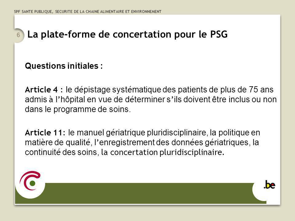 SPF SANTE PUBLIQUE, SECURITE DE LA CHAINE ALIMENTAIRE ET ENVIRONNEMENT 6 La plate-forme de concertation pour le PSG Questions initiales : Article 4 :