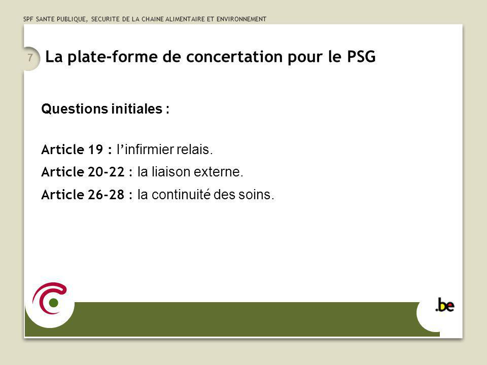 SPF SANTE PUBLIQUE, SECURITE DE LA CHAINE ALIMENTAIRE ET ENVIRONNEMENT 7 La plate-forme de concertation pour le PSG Questions initiales : Article 19 :