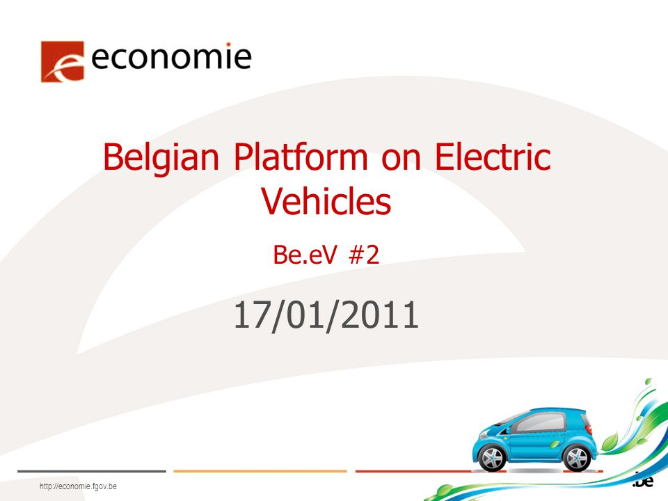 Belgian Platform on Electric Vehicles Be.eV #2 17/01/2011 http://economie.fgov.be