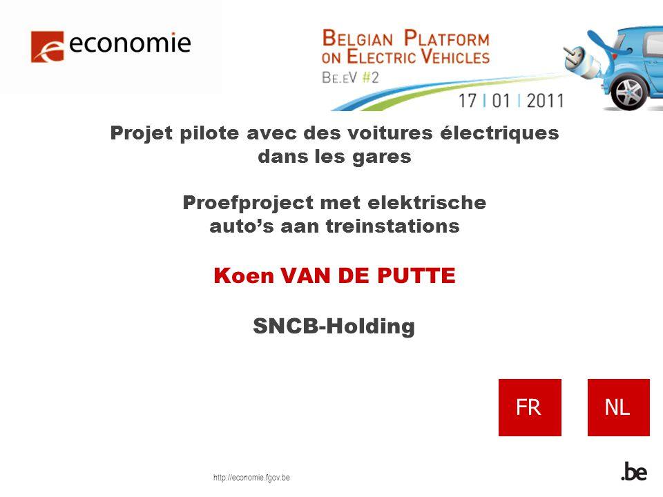 http://economie.fgov.be Projet pilote avec des voitures électriques dans les gares Proefproject met elektrische autos aan treinstations Koen VAN DE PUTTE SNCB-Holding NLFR