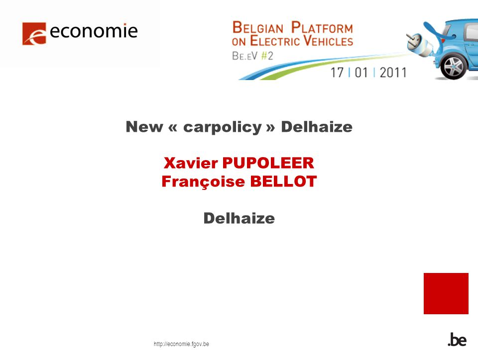 http://economie.fgov.be New « carpolicy » Delhaize Xavier PUPOLEER Françoise BELLOT Delhaize