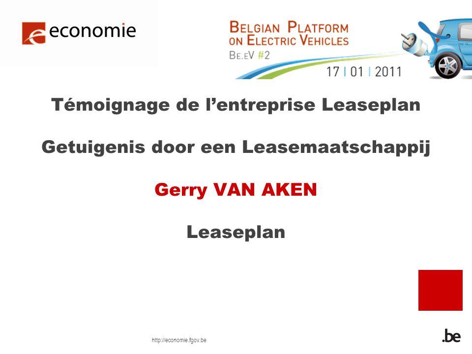 http://economie.fgov.be Témoignage de lentreprise Leaseplan Getuigenis door een Leasemaatschappij Gerry VAN AKEN Leaseplan