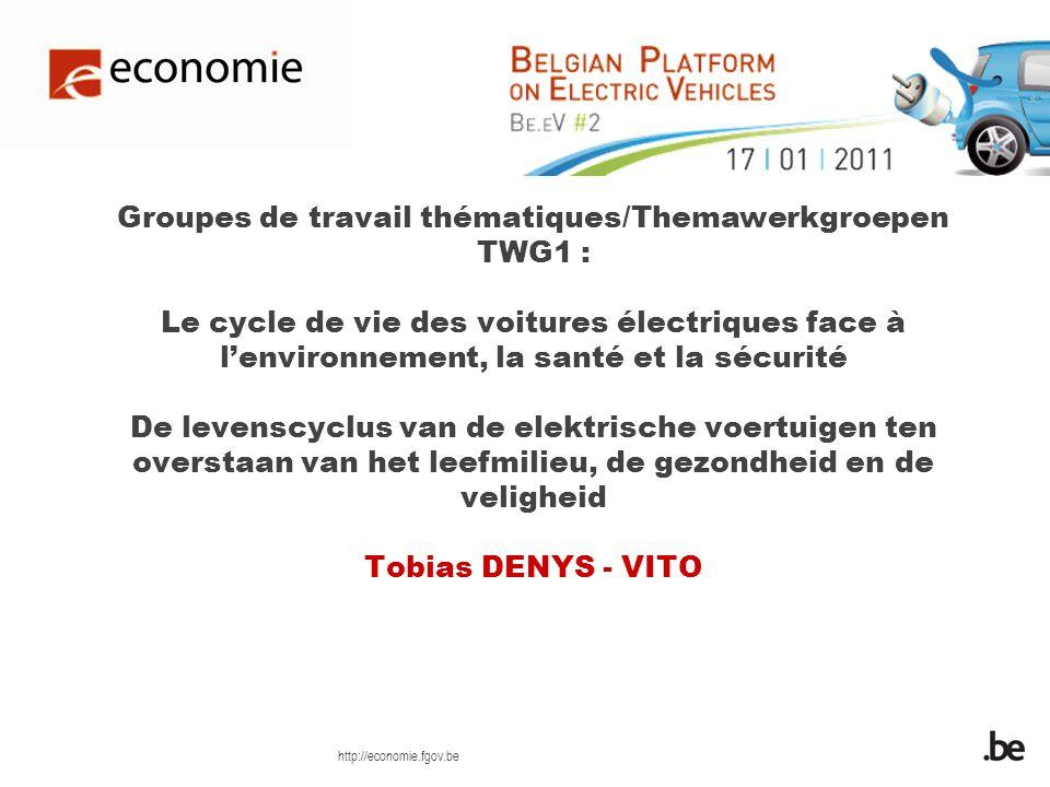 http://economie.fgov.be Groupes de travail thématiques/Themawerkgroepen TWG1 : Le cycle de vie des voitures électriques face à lenvironnement, la santé et la sécurité De levenscyclus van de elektrische voertuigen ten overstaan van het leefmilieu, de gezondheid en de veligheid Tobias DENYS - VITO