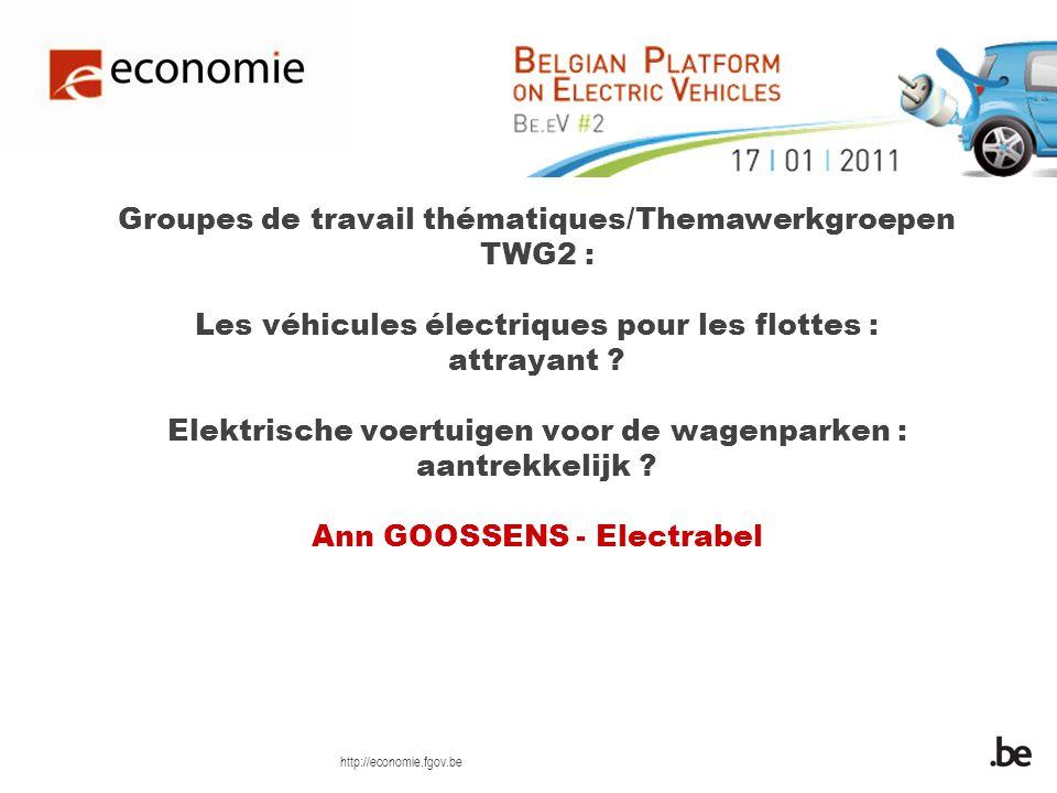 http://economie.fgov.be Groupes de travail thématiques/Themawerkgroepen TWG2 : Les véhicules électriques pour les flottes : attrayant ? Elektrische vo
