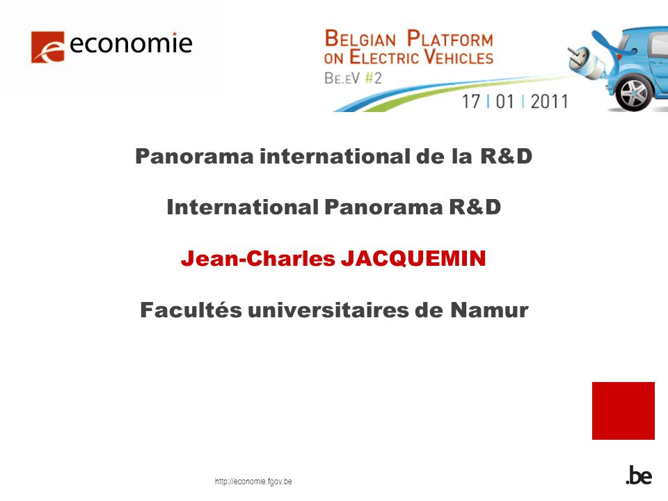 http://economie.fgov.be Panorama international de la R&D International Panorama R&D Jean-Charles JACQUEMIN Facultés universitaires de Namur