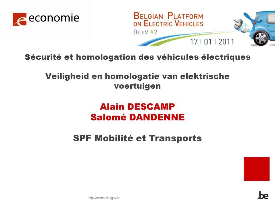 http://economie.fgov.be Sécurité et homologation des véhicules électriques Veiligheid en homologatie van elektrische voertuigen Alain DESCAMP Salomé DANDENNE SPF Mobilité et Transports