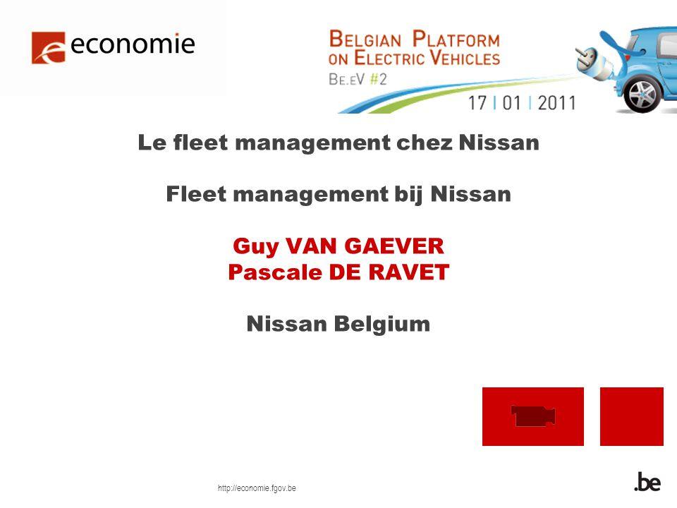 http://economie.fgov.be Le fleet management chez Nissan Fleet management bij Nissan Guy VAN GAEVER Pascale DE RAVET Nissan Belgium