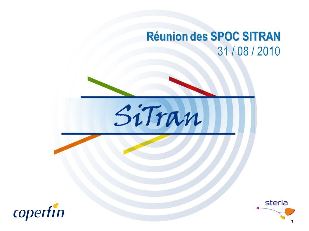 1 Réunion des SPOC SITRAN Réunion des SPOC SITRAN 31 / 08 / 2010