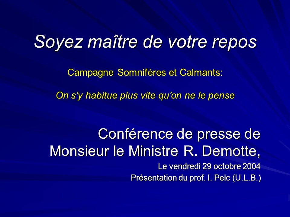 Campagne Somnifères et Calmants: On sy habitue plus vite quon ne le pense Conférence de presse de Monsieur le Ministre R. Demotte, Le vendredi 29 octo