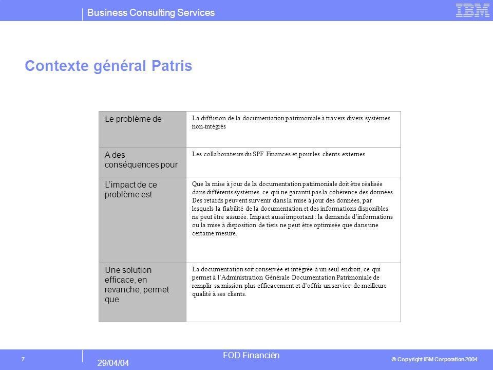 Business Consulting Services © Copyright IBM Corporation 2004 FOD Financiën 29/04/04 28 Conclusion Il ressort dune récente étude (1) dIBM menée en collaboration avec la Robert H.