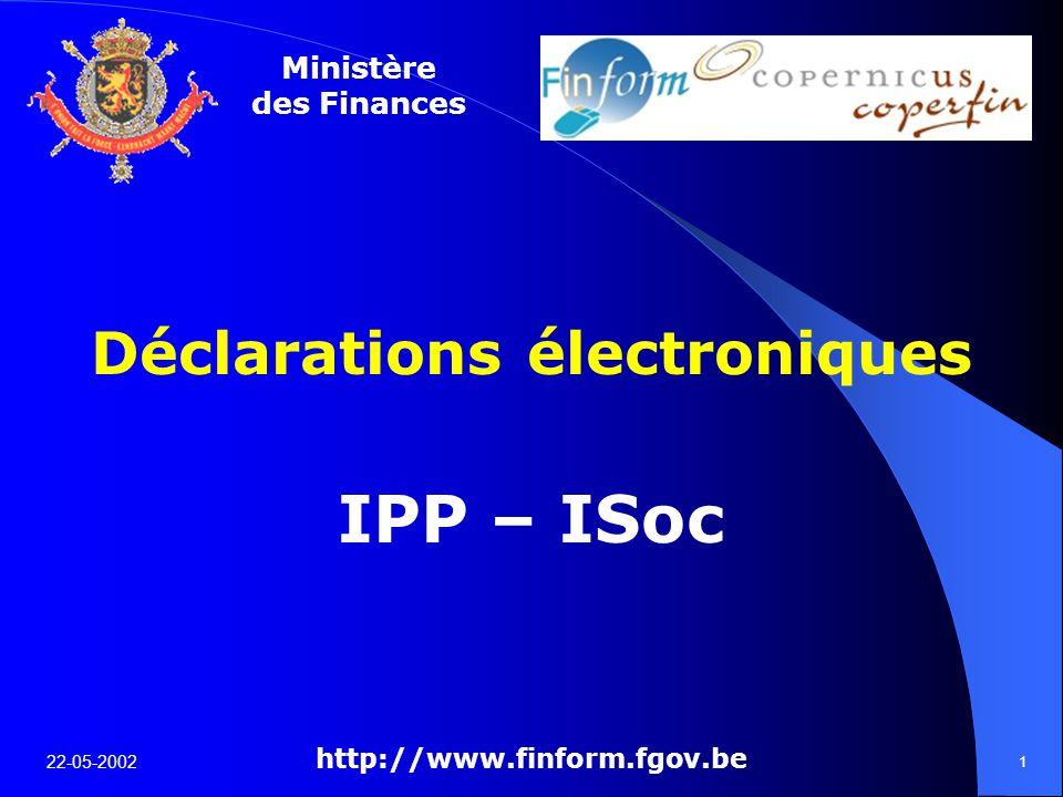 Ministère des Finances 22-05-2002 1 Déclarations électroniques IPP – ISoc http://www.finform.fgov.be