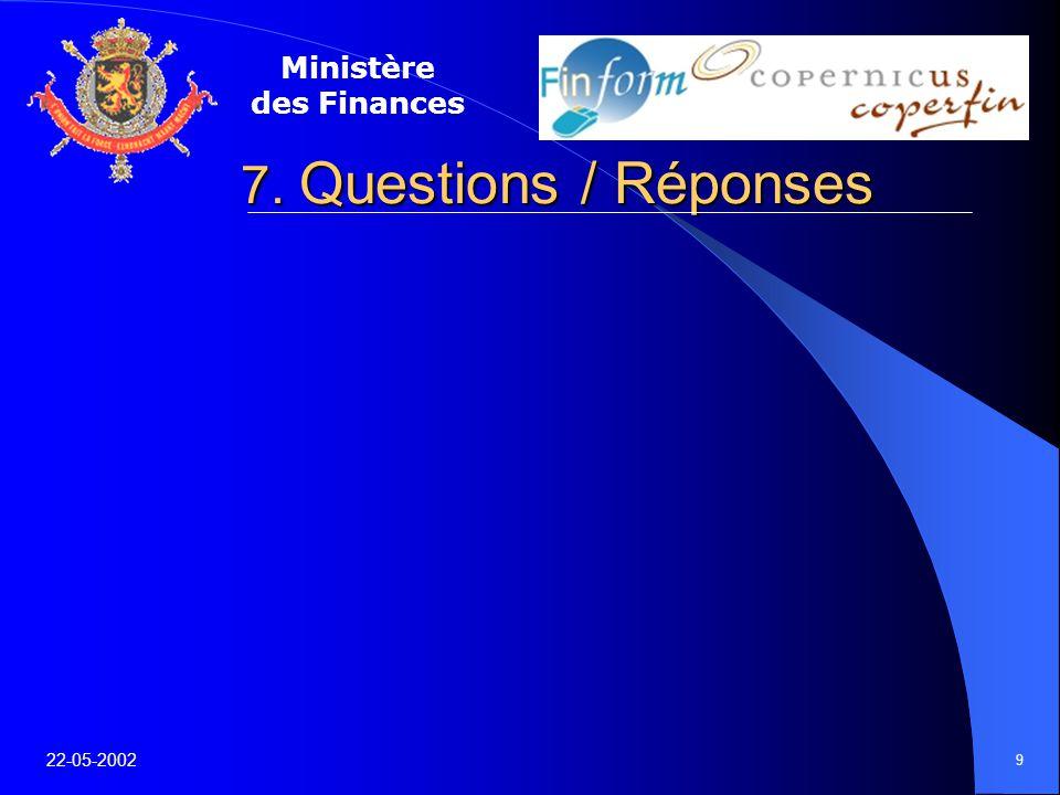 Ministère des Finances 22-05-2002 9 7. Questions / Réponses