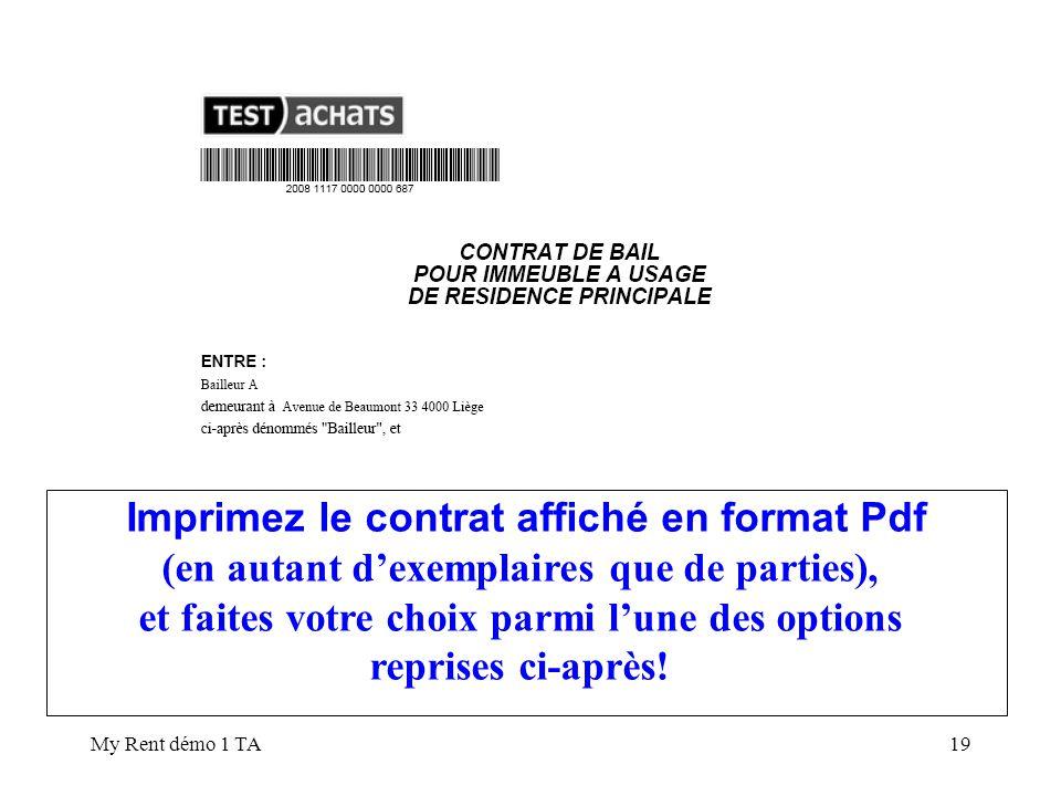 My Rent démo 1 TA19 Imprimez le contrat affiché en format Pdf (en autant dexemplaires que de parties), et faites votre choix parmi lune des options reprises ci-après!