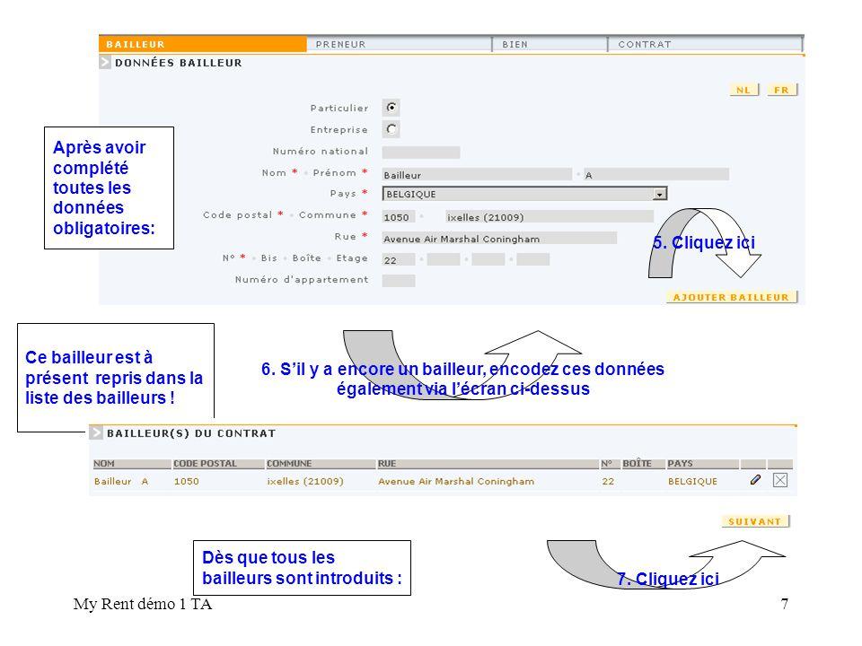 My Rent démo 1 TA8 Dès que tous les preneurs sont introduits : Cliquez ici Complétez maintenant de la même manière les données du (des) preneur(s)
