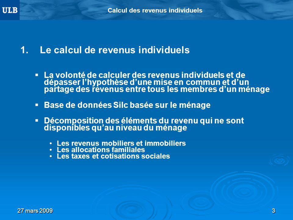 27 mars 20093 Calcul des revenus individuels 1. 1.Le calcul de revenus individuels La volonté de calculer des revenus individuels et de dépasser lhypo