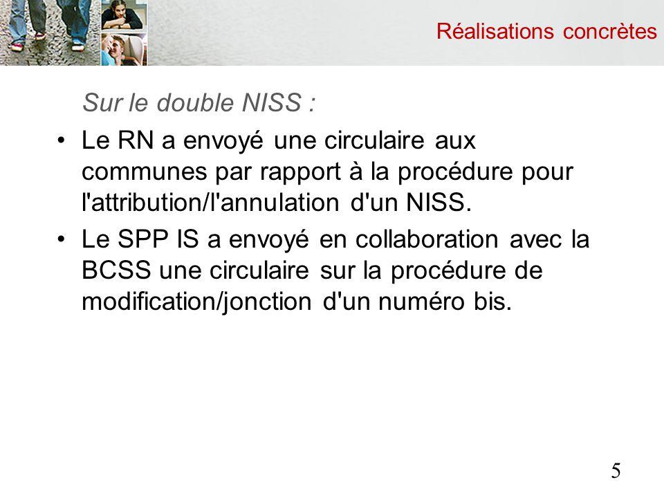 Réalisations concrètes Sur le double NISS : Le RN a envoyé une circulaire aux communes par rapport à la procédure pour l'attribution/l'annulation d'un