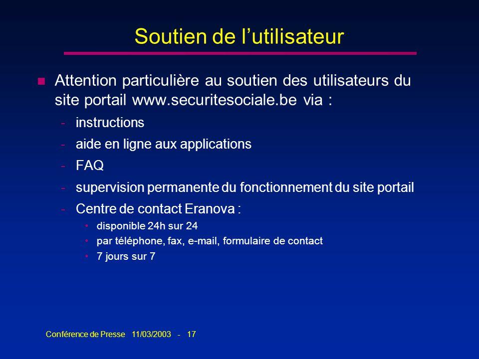 Conférence de Presse 11/03/2003 - 17 Soutien de lutilisateur n Attention particulière au soutien des utilisateurs du site portail www.securitesociale.