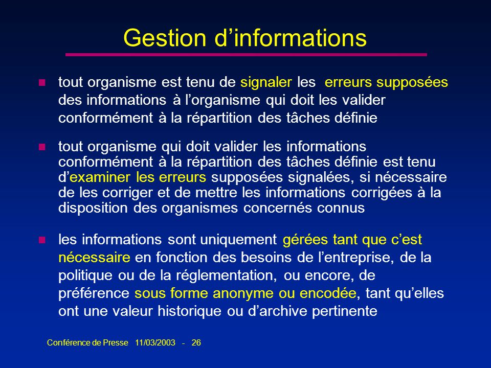 Conférence de Presse 11/03/2003 - 26 Gestion dinformations n tout organisme est tenu de signaler les erreurs supposées des informations à lorganisme q