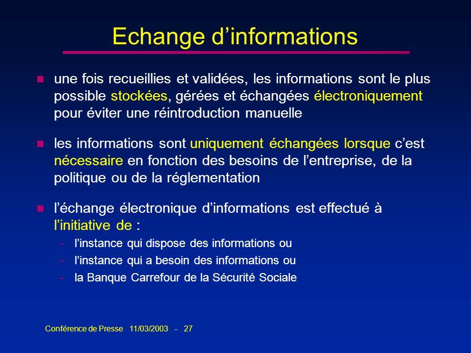 Conférence de Presse 11/03/2003 - 27 n une fois recueillies et validées, les informations sont le plus possible stockées, gérées et échangées électron