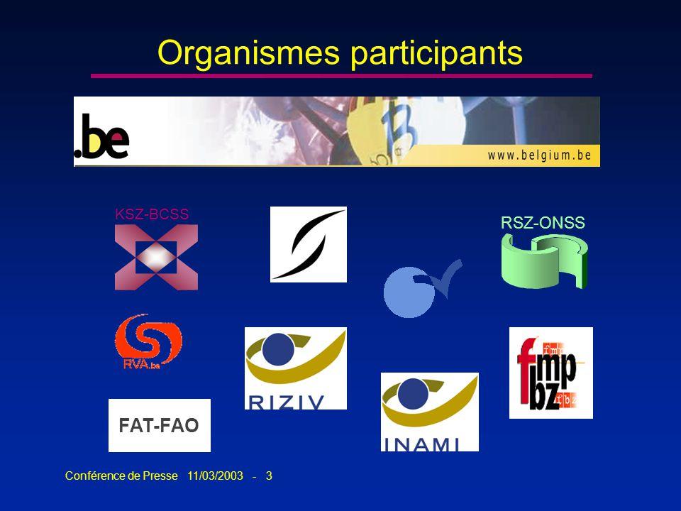 Conférence de Presse 11/03/2003 - 3 Organismes participants RSZ-ONSS KSZ-BCSS FAT-FAO