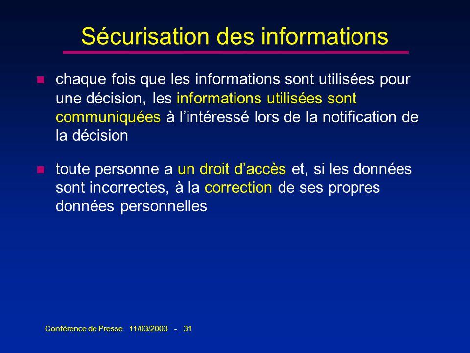 Conférence de Presse 11/03/2003 - 31 Sécurisation des informations n chaque fois que les informations sont utilisées pour une décision, les informatio