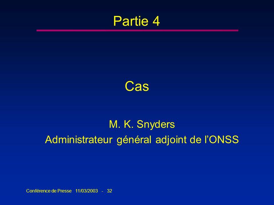 Conférence de Presse 11/03/2003 - 32 Partie 4 Cas M. K. Snyders Administrateur général adjoint de lONSS