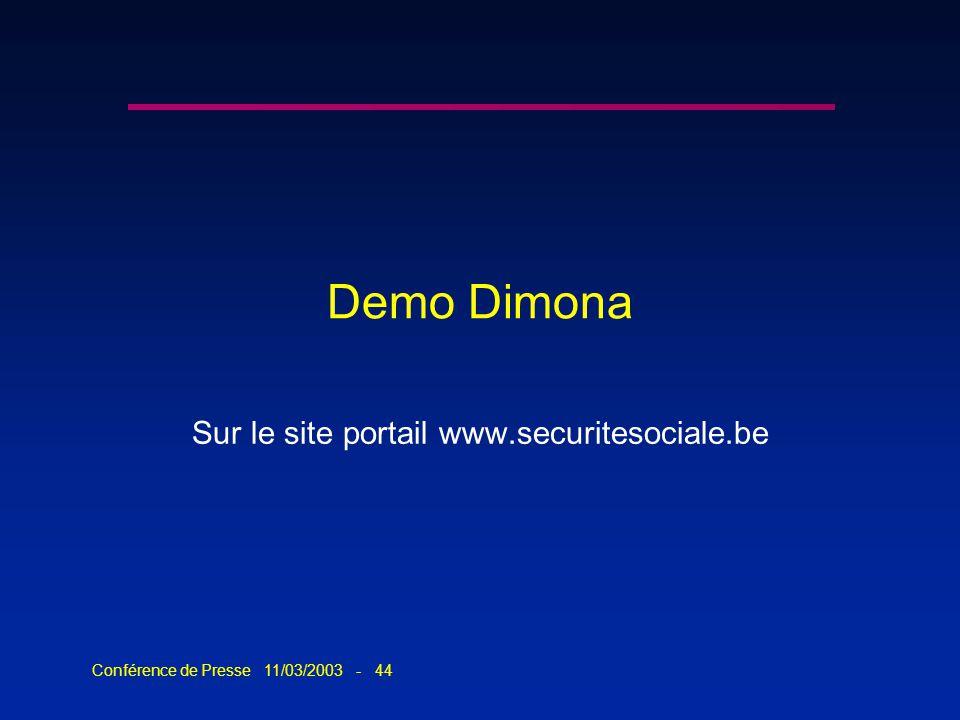 Conférence de Presse 11/03/2003 - 44 Demo Dimona Sur le site portail www.securitesociale.be