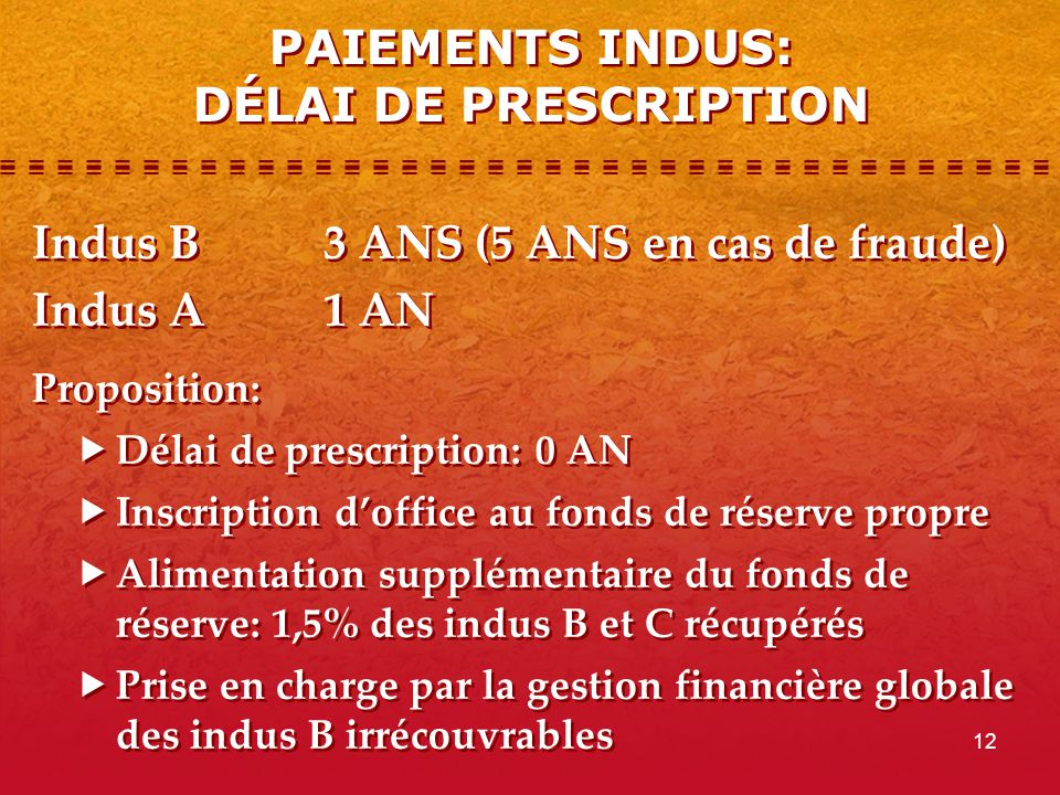 12 PAIEMENTS INDUS: DÉLAI DE PRESCRIPTION Indus B3 ANS (5 ANS en cas de fraude) Indus A1 AN Proposition: Délai de prescription: 0 AN Inscription doffi