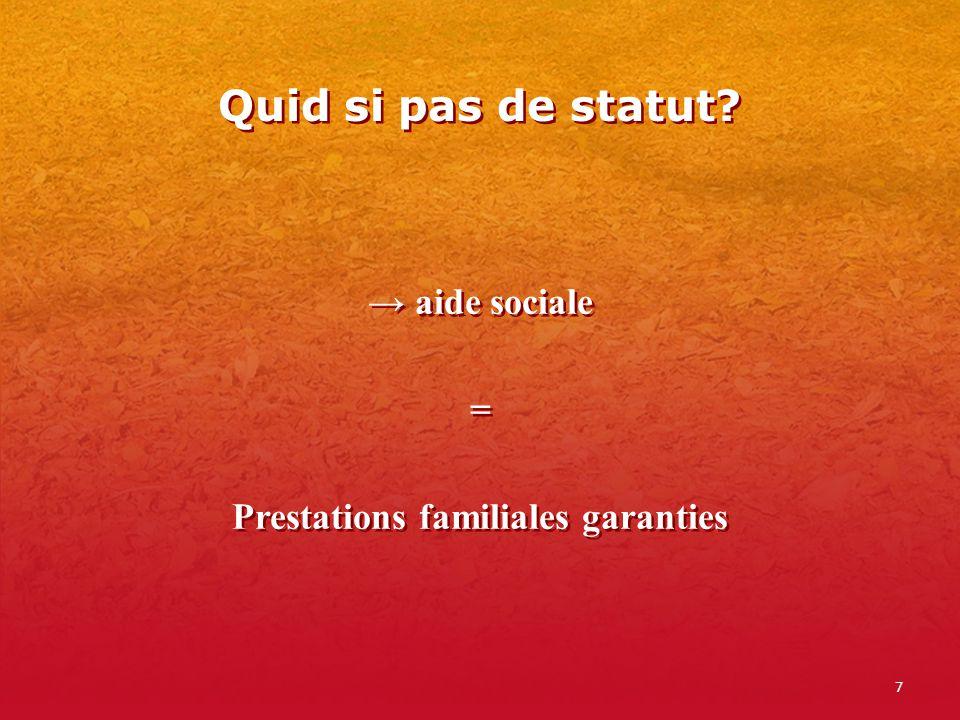 7 Quid si pas de statut? aide sociale = Prestations familiales garanties aide sociale = Prestations familiales garanties