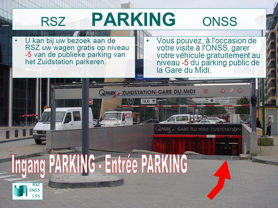 RSZ PARKING ONSS U kan bij uw bezoek aan de RSZ uw wagen gratis op niveau -5 van de publieke parking van het Zuidstation parkeren. Vous pouvez, à l'oc