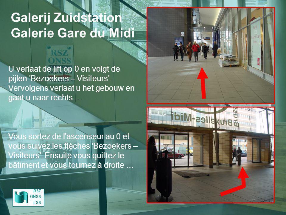 Galerij Zuidstation Galerie Gare du Midi U verlaat de lift op 0 en volgt de pijlen 'Bezoekers – Visiteurs'. Vervolgens verlaat u het gebouw en gaat u