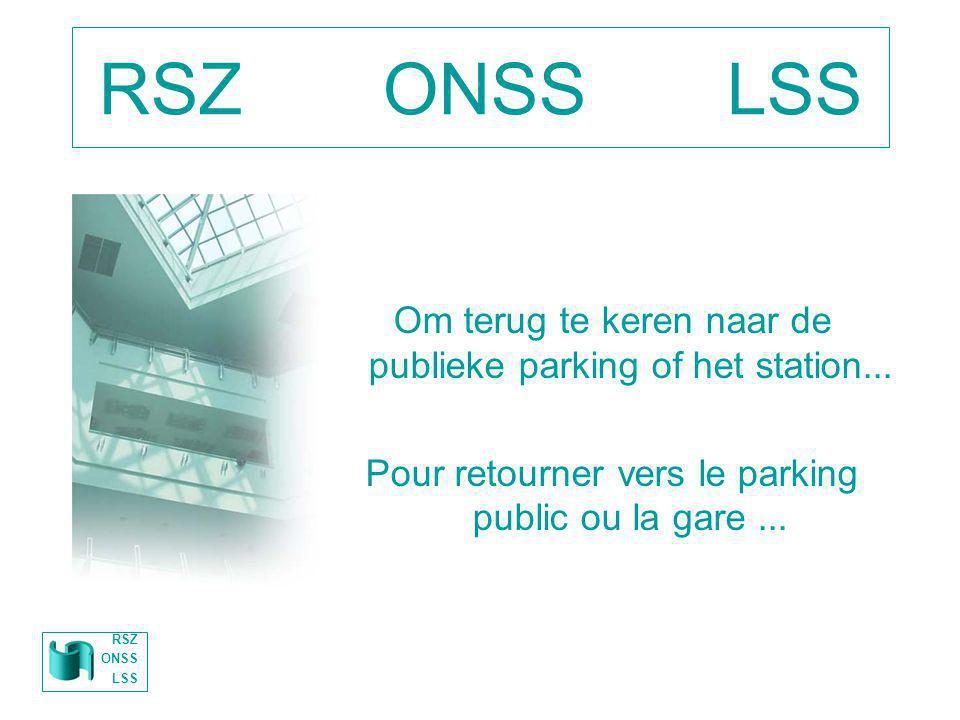 RSZ ONSS LSS Om terug te keren naar de publieke parking of het station... Pour retourner vers le parking public ou la gare... RSZ ONSS LSS