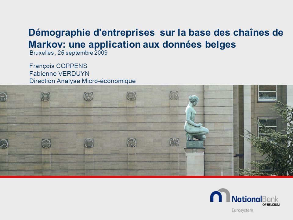 Démographie d entreprises sur la base des chaînes de Markov: une application aux données belges François COPPENS Fabienne VERDUYN Direction Analyse Micro-économique Bruxelles, 25 septembre 2009
