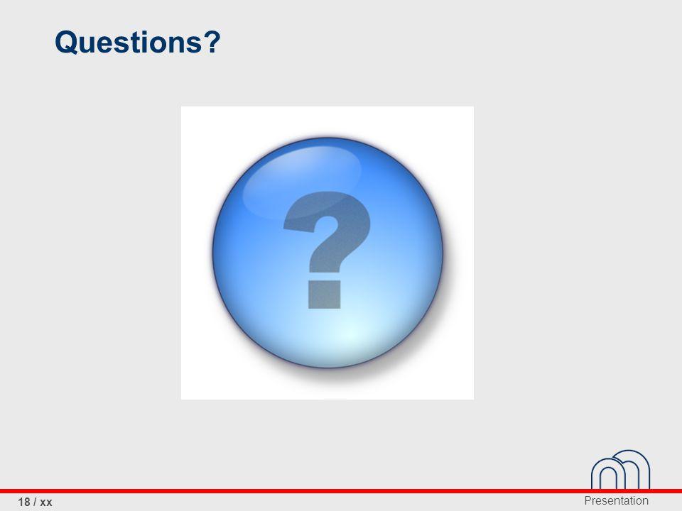 Presentation 18 / xx Questions?
