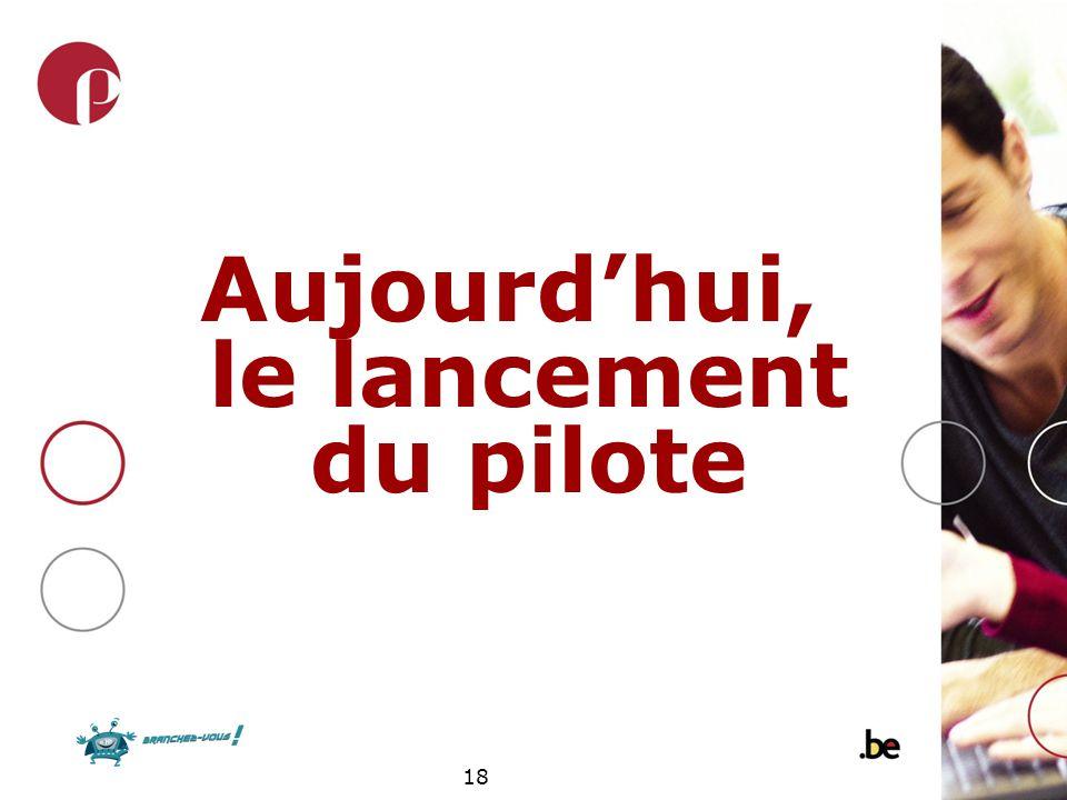 18 Aujourdhui, le lancement du pilote