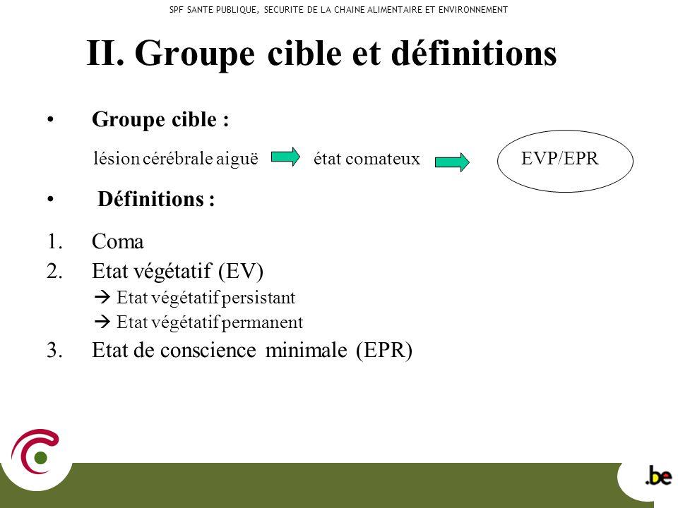 II. Groupe cible et définitions Groupe cible : lésion cérébrale aiguë état comateux EVP/EPR Définitions : 1.Coma 2.Etat végétatif (EV) Etat végétatif